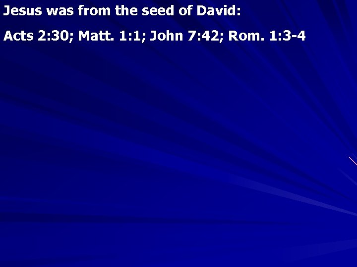 Jesus was from the seed of David: Acts 2: 30; Matt. 1: 1; John