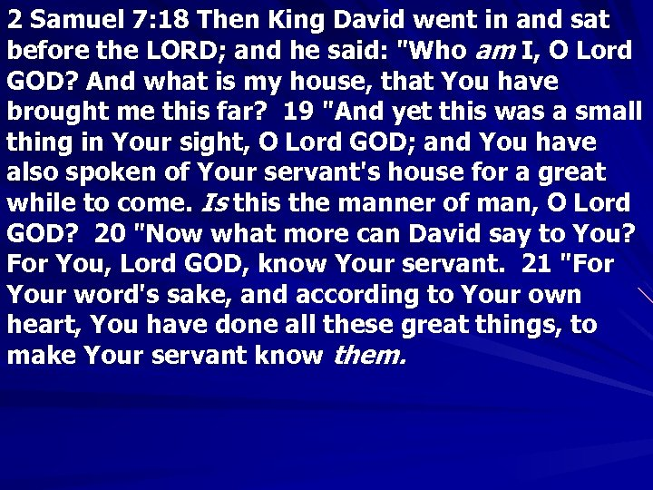2 Samuel 7: 18 Then King David went in and sat before the LORD;