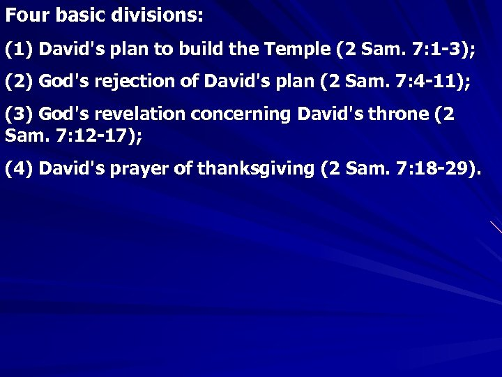 Four basic divisions: (1) David's plan to build the Temple (2 Sam. 7: 1