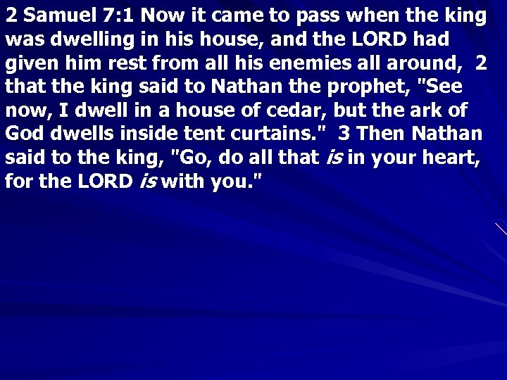 2 Samuel 7: 1 Now it came to pass when the king was dwelling