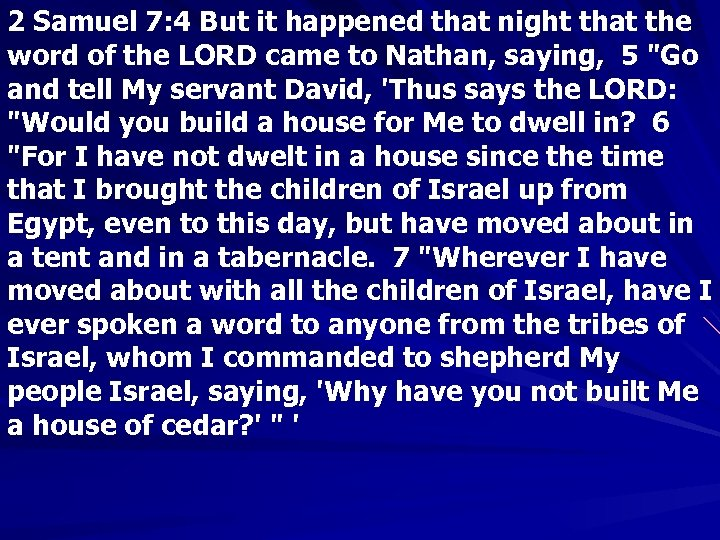 2 Samuel 7: 4 But it happened that night that the word of the