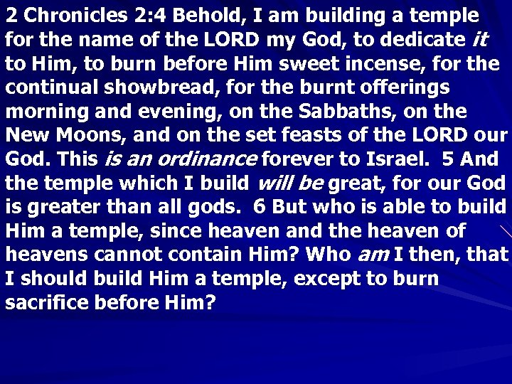 2 Chronicles 2: 4 Behold, I am building a temple for the name of