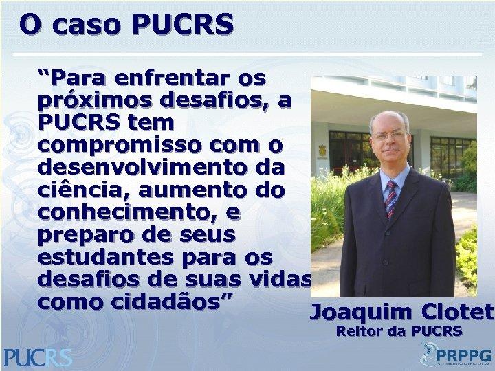 """O caso PUCRS """"Para enfrentar os próximos desafios, a PUCRS tem compromisso com o"""