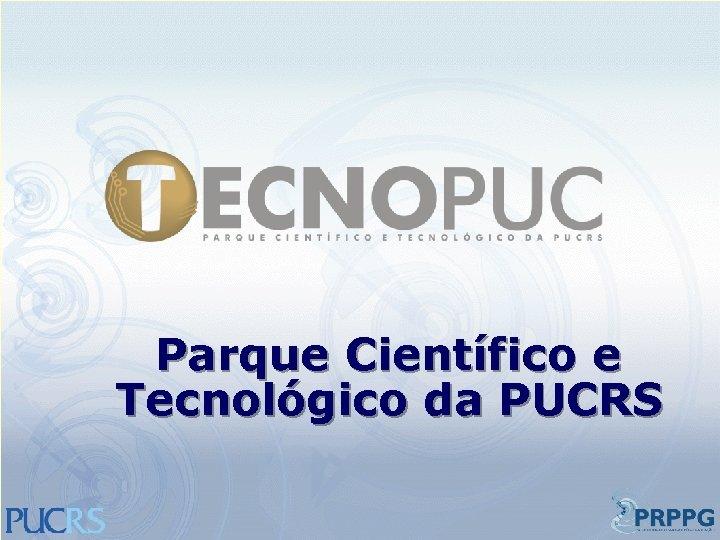Parque Científico e Tecnológico da PUCRS