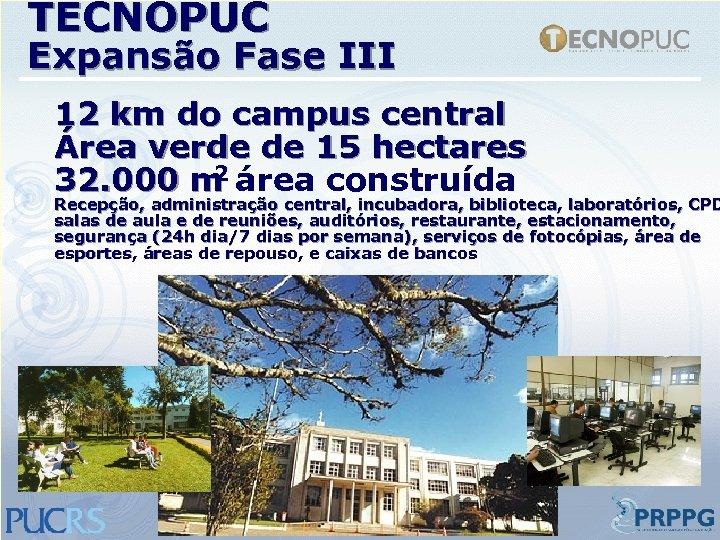 TECNOPUC Expansão Fase III 12 km do campus central Área verde de 15 hectares