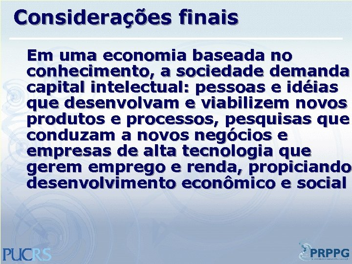 Considerações finais Em uma economia baseada no conhecimento, a sociedade demanda capital intelectual: pessoas
