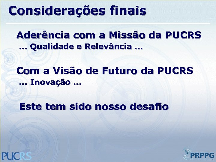 Considerações finais Aderência com a Missão da PUCRS. . . Qualidade e Relevância. .