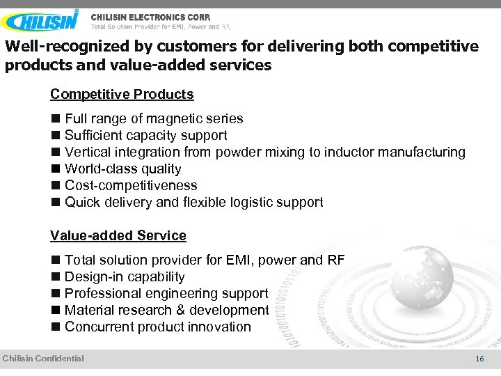 Well-recognized by customers for delivering both competitive products and value-added services Competitive Products n