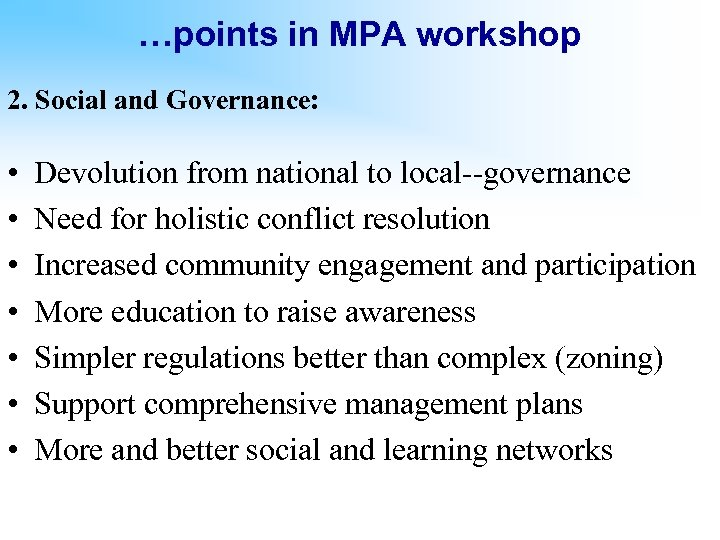 …points in MPA workshop 2. Social and Governance: • • Devolution from national to