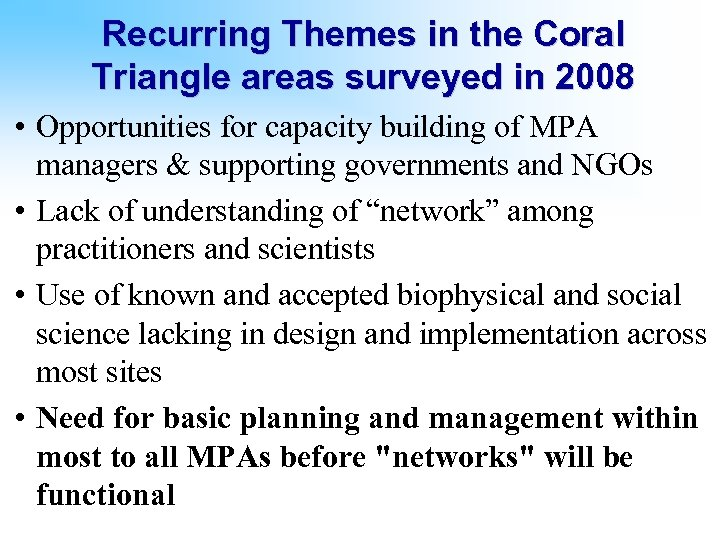 Recurring Themes in the Coral Triangle areas surveyed in 2008 • Opportunities for capacity