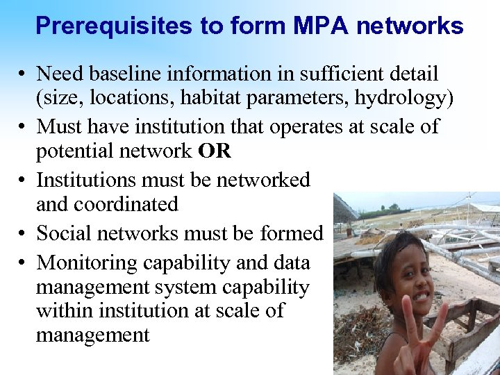Prerequisites to form MPA networks • Need baseline information in sufficient detail (size, locations,