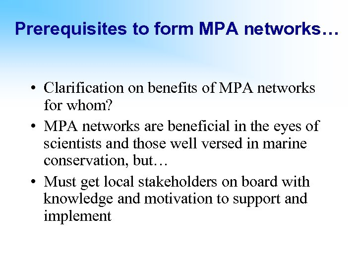 Prerequisites to form MPA networks… • Clarification on benefits of MPA networks for whom?