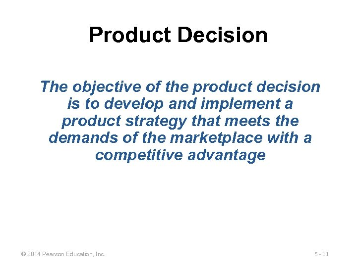 Product Decision The objective of the product decision is to develop and implement a