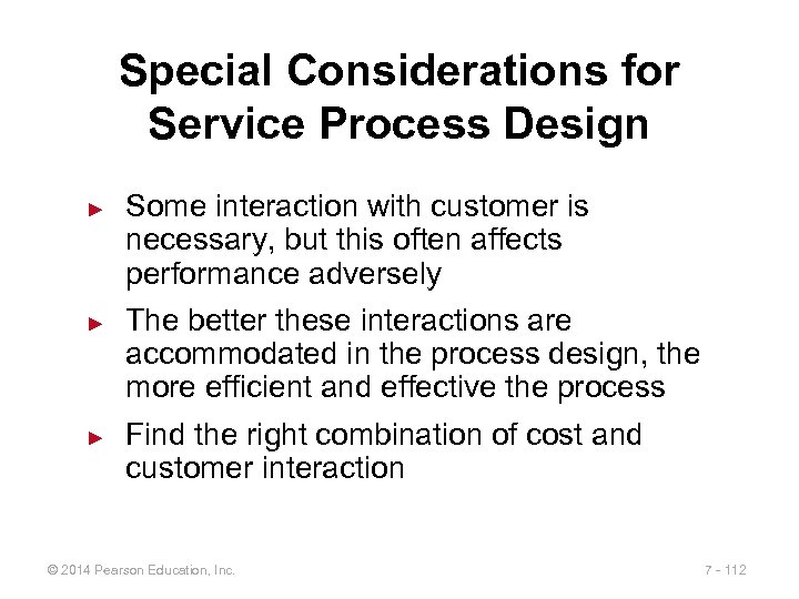 Special Considerations for Service Process Design ► ► ► Some interaction with customer is