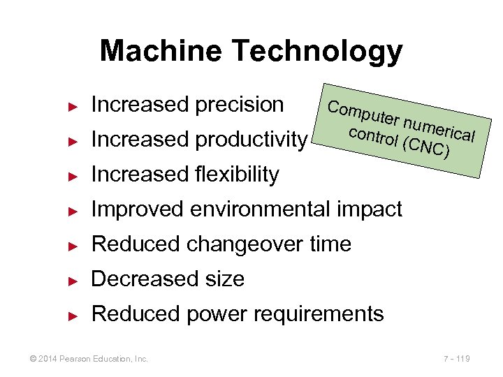 Machine Technology ► Increased precision ► Increased productivity ► Increased flexibility ► Improved environmental
