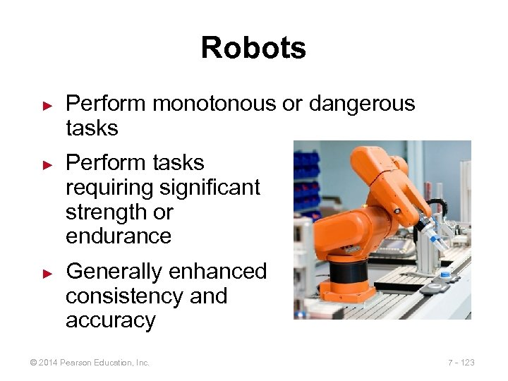 Robots ► ► ► Perform monotonous or dangerous tasks Perform tasks requiring significant strength
