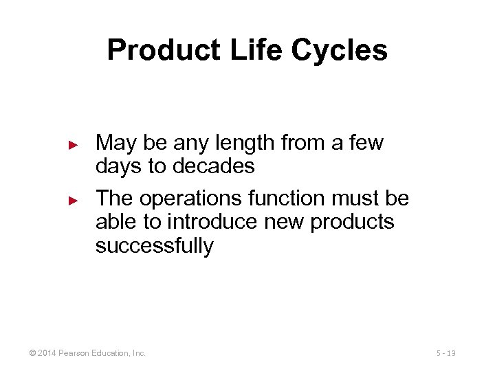 Product Life Cycles ► ► May be any length from a few days to