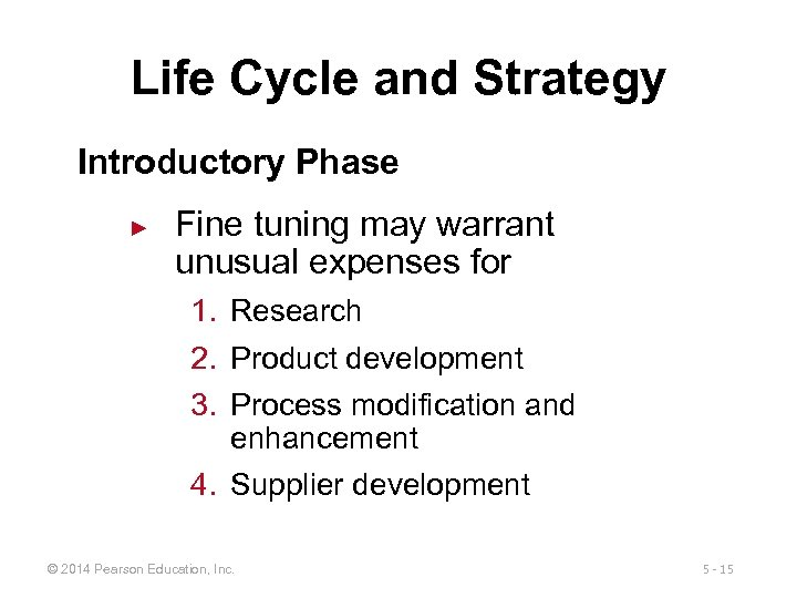 Life Cycle and Strategy Introductory Phase ► Fine tuning may warrant unusual expenses for