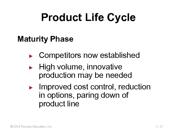 Product Life Cycle Maturity Phase ► ► ► Competitors now established High volume, innovative