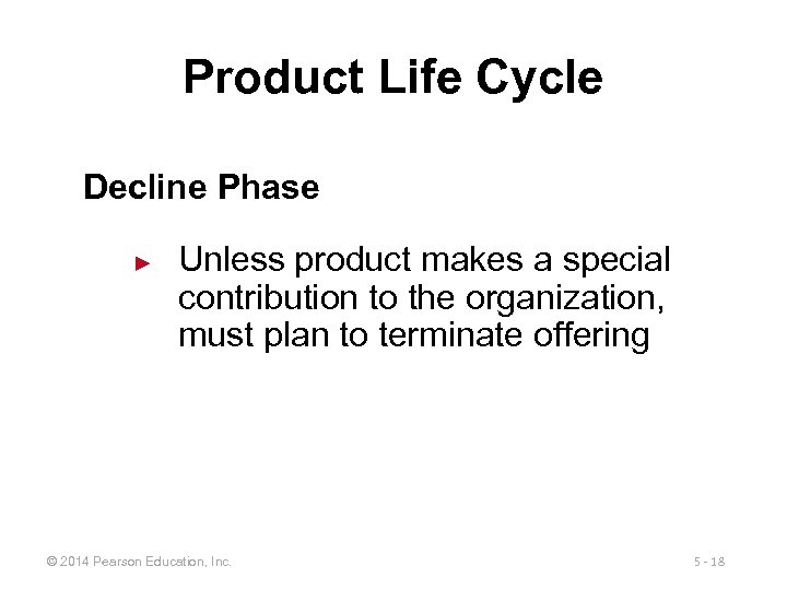 Product Life Cycle Decline Phase ► Unless product makes a special contribution to the