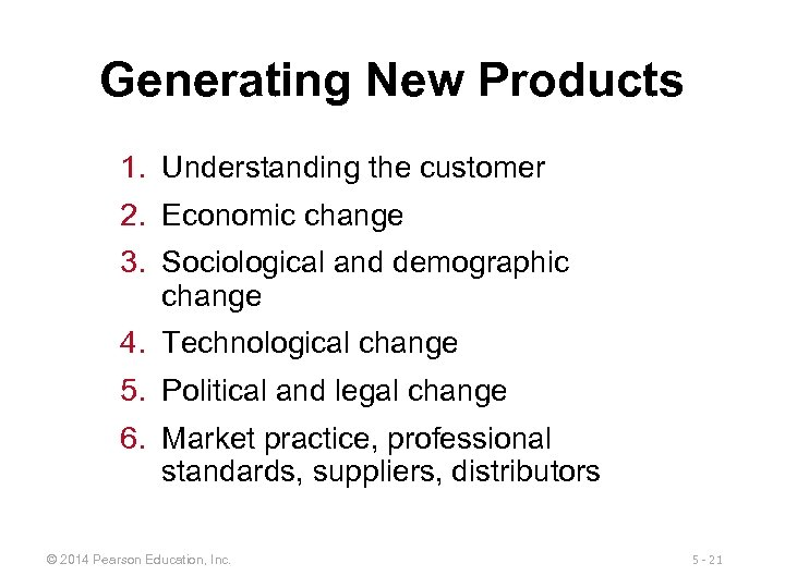 Generating New Products 1. Understanding the customer 2. Economic change 3. Sociological and demographic
