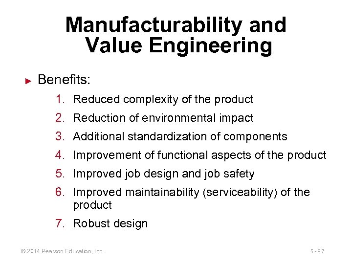 Manufacturability and Value Engineering ► Benefits: 1. Reduced complexity of the product 2. Reduction