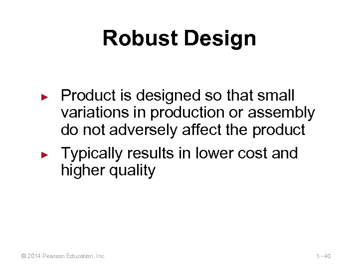 Robust Design ► ► Product is designed so that small variations in production or