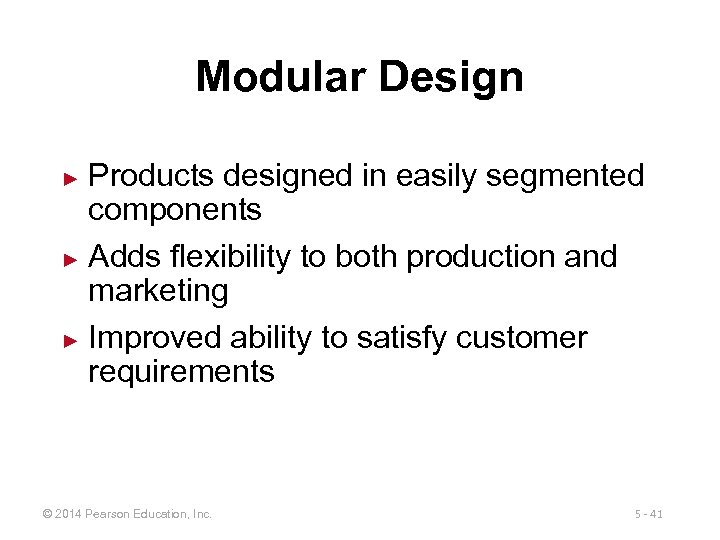 Modular Design Products designed in easily segmented components ► Adds flexibility to both production