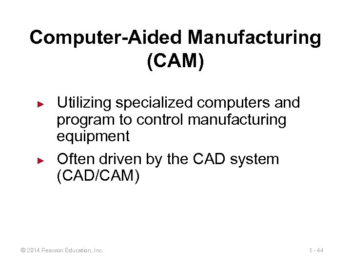 Computer-Aided Manufacturing (CAM) ► ► Utilizing specialized computers and program to control manufacturing equipment