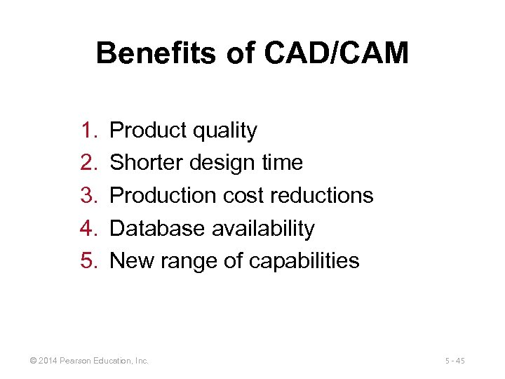 Benefits of CAD/CAM 1. 2. 3. 4. 5. Product quality Shorter design time Production