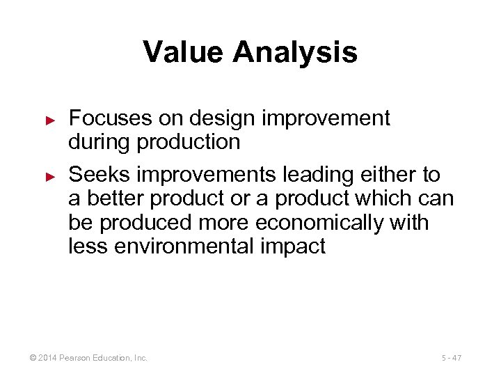 Value Analysis ► ► Focuses on design improvement during production Seeks improvements leading either