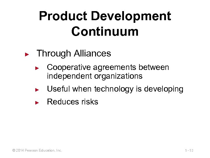 Product Development Continuum ► Through Alliances ► Cooperative agreements between independent organizations ► Useful