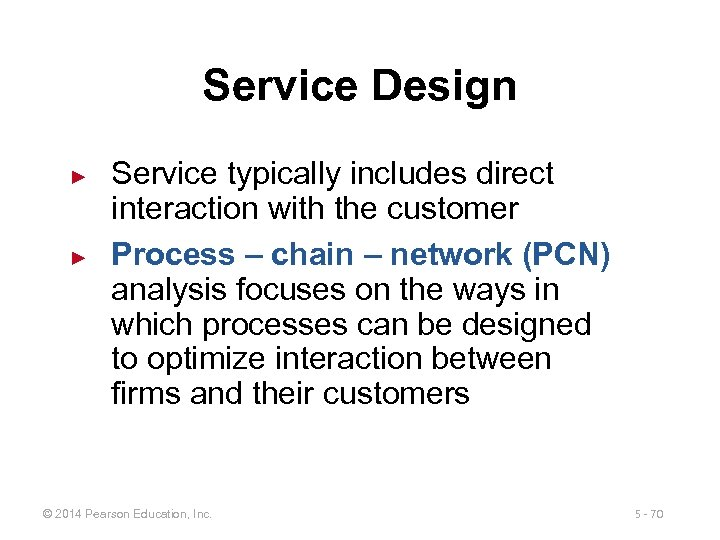 Service Design ► ► Service typically includes direct interaction with the customer Process –