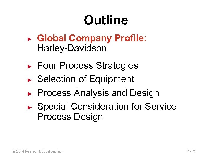 Outline ► ► ► Global Company Profile: Harley-Davidson Four Process Strategies Selection of Equipment