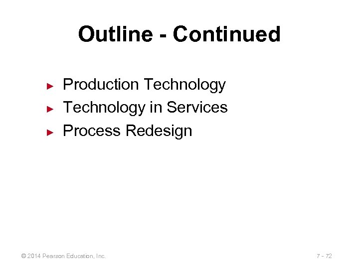 Outline - Continued ► ► ► Production Technology in Services Process Redesign © 2014