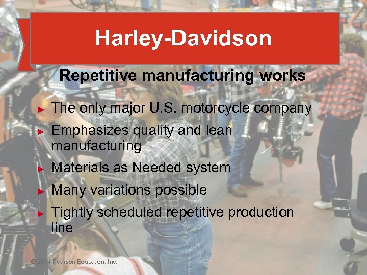 Harley-Davidson Repetitive manufacturing works ► ► The only major U. S. motorcycle company Emphasizes