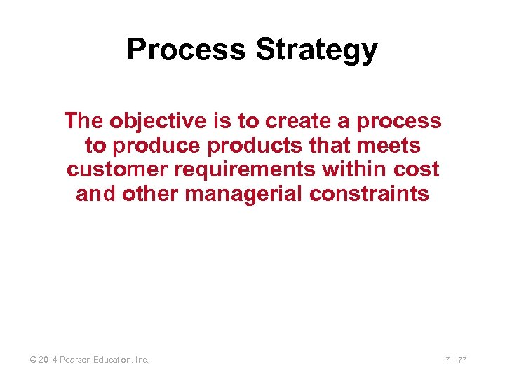 Process Strategy The objective is to create a process to produce products that meets