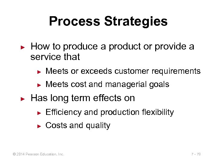 Process Strategies ► How to produce a product or provide a service that ►