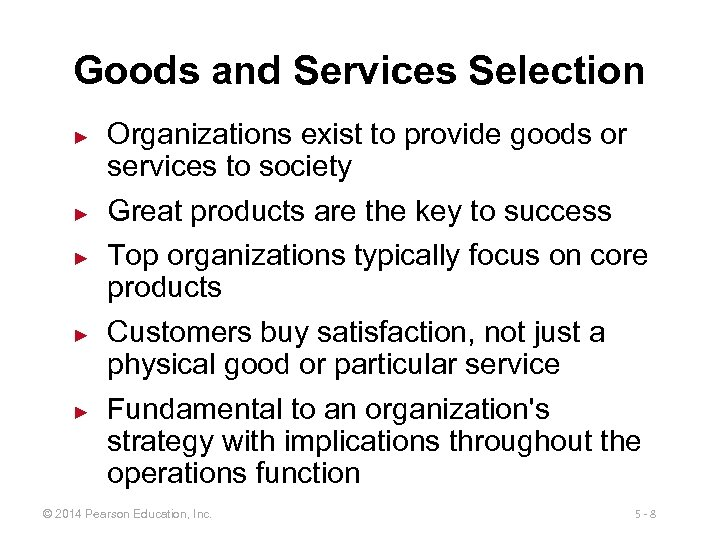 Goods and Services Selection ► ► ► Organizations exist to provide goods or services