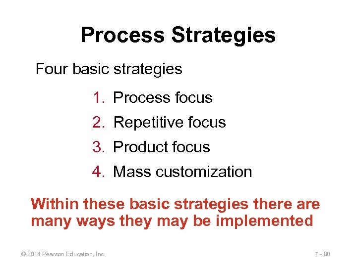 Process Strategies Four basic strategies 1. Process focus 2. Repetitive focus 3. Product focus