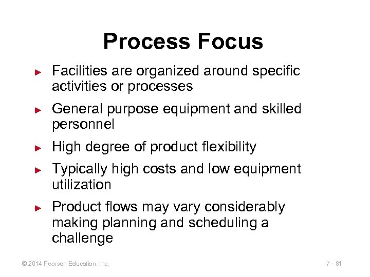Process Focus ► ► ► Facilities are organized around specific activities or processes General
