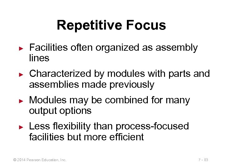 Repetitive Focus ► ► Facilities often organized as assembly lines Characterized by modules with