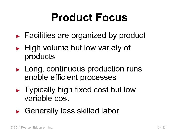 Product Focus ► ► ► Facilities are organized by product High volume but low