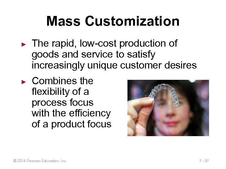 Mass Customization ► ► The rapid, low-cost production of goods and service to satisfy