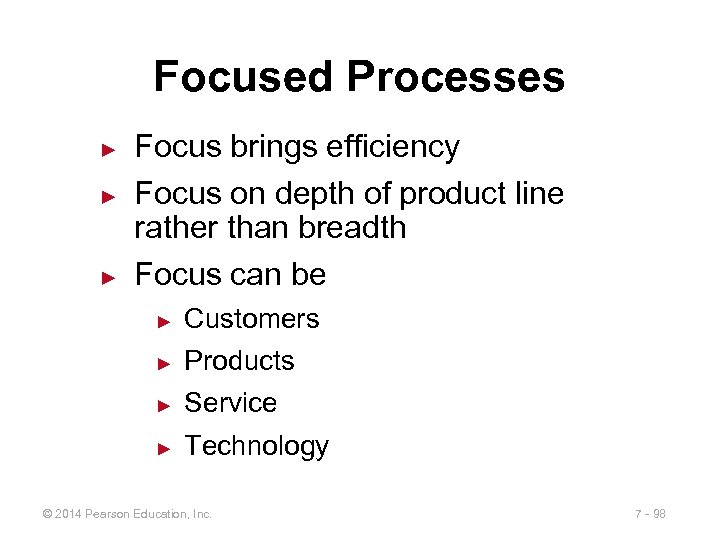 Focused Processes ► ► ► Focus brings efficiency Focus on depth of product line