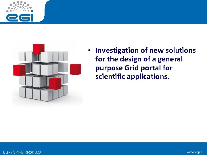 • Investigation of new solutions for the design of a general purpose Grid