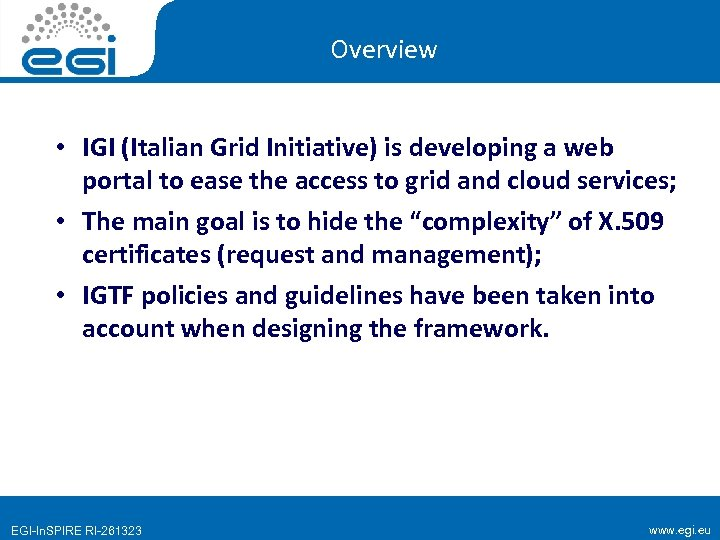 Overview • IGI (Italian Grid Initiative) is developing a web portal to ease the
