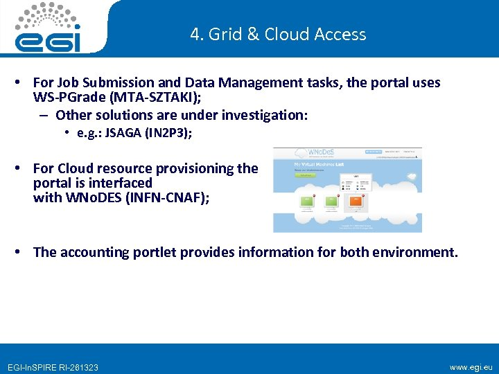 4. Grid & Cloud Access • For Job Submission and Data Management tasks, the