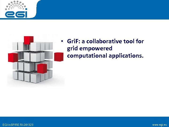 • Gri. F: a collaborative tool for grid empowered computational applications. EGI-In. SPIRE