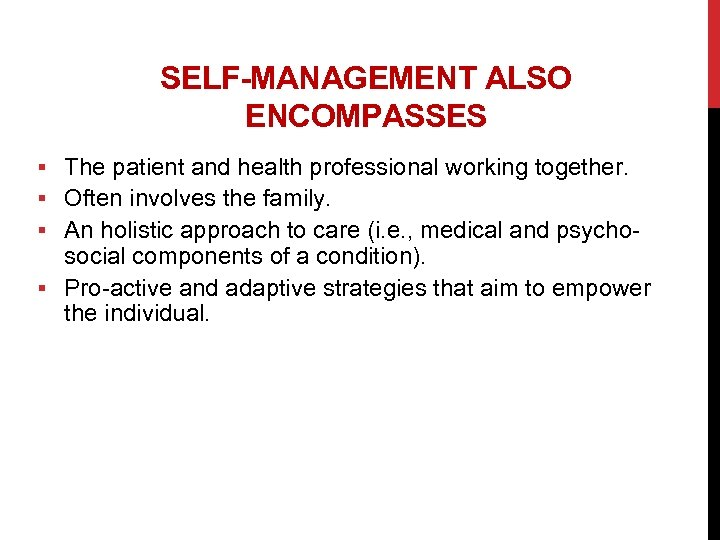 SELF-MANAGEMENT ALSO ENCOMPASSES § The patient and health professional working together. § Often involves